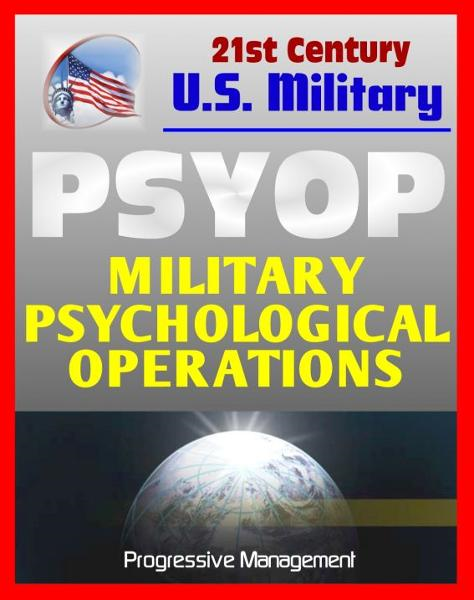 Psyop: Military Psychological Operations Joint Doctrine Guidance: Altering the Behavior of People in Enemy-Controlled Territory By: Progressive Management