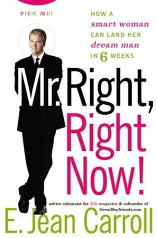 Mr. Right, Right Now! By: E. Jean Carroll