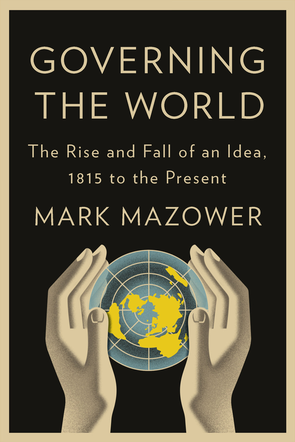 Governing the World By: Mark Mazower