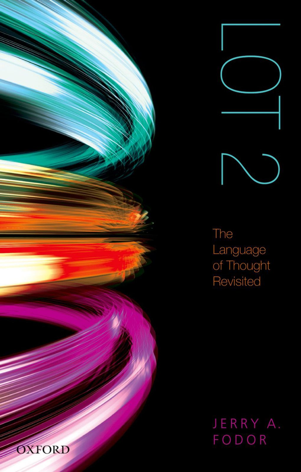 LOT 2 : The Language of Thought Revisited By: Jerry A. Fodor