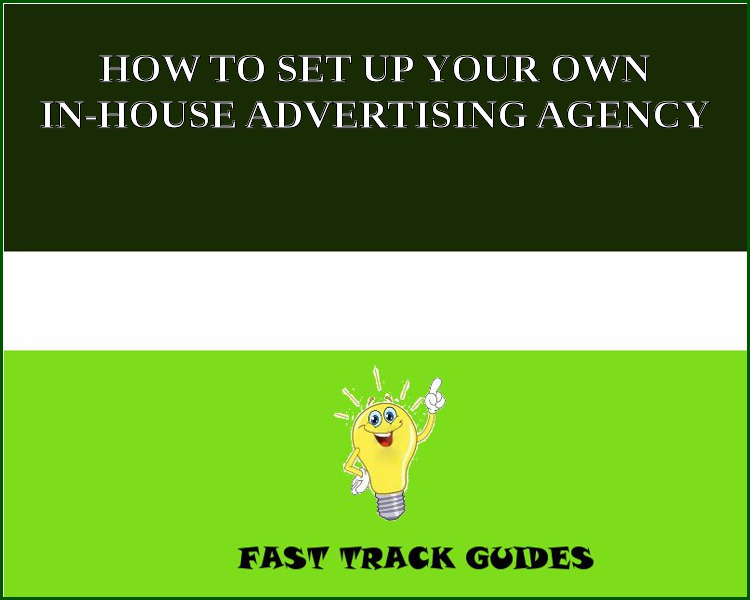 HOW TO SET UP YOUR OWN IN-HOUSE ADVERTISING AGENCY