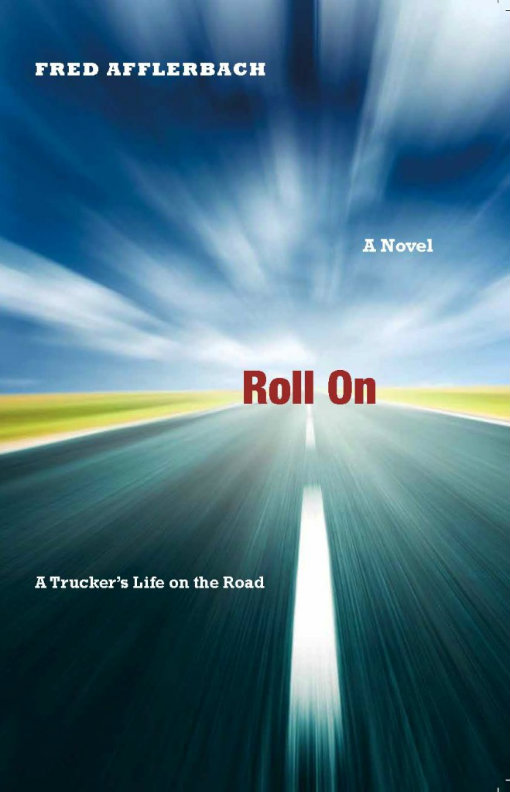 Roll On: A Trucker's Life on the Road By: Fred Afflerbach