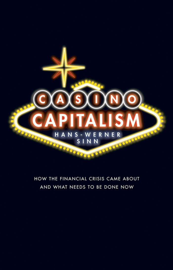 Casino Capitalism : How the Financial Crisis Came About and What Needs to be Done Now By: Hans-Werner Sinn