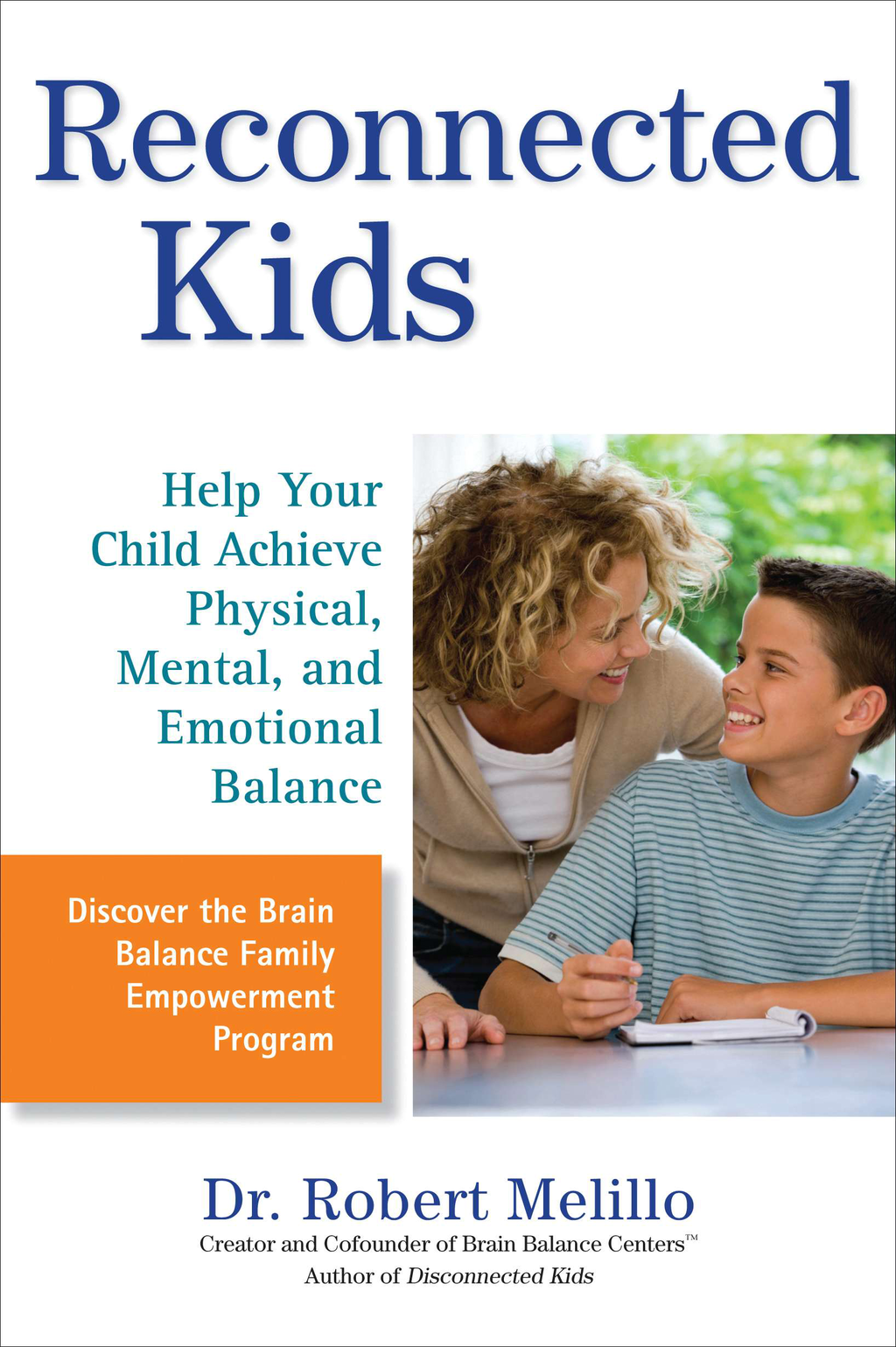 Reconnected Kids: Help Your Child Achieve Physical, Mental, and Emotional Balance By: Dr. Robert Melillo