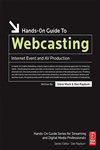 Hands-On Guide To Webcasting: Internet Event And Av Production: