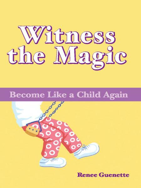 Witness the Magic: Become Like a Child Again