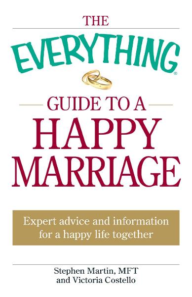 The Everything Guide to a Happy Marriage: Expert advice and information for a happy life together By: Stephen Martin,Victoria Costello
