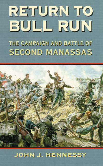 Return to Bull Run: The Campaign and Battle of Second Manassas By: John J. Hennessy