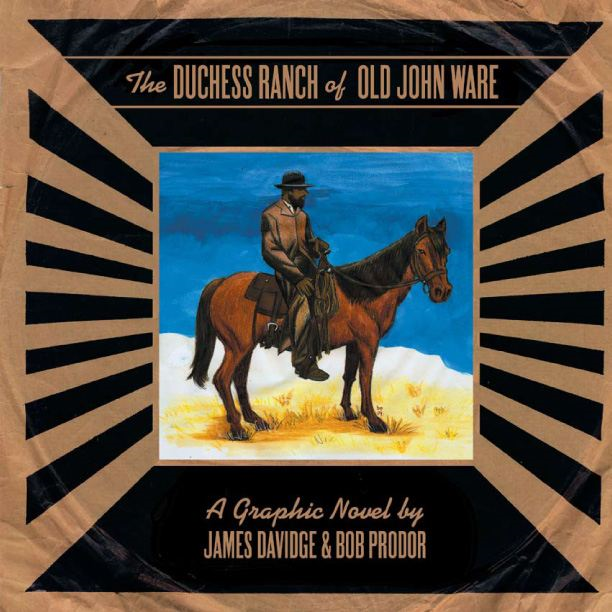 The Duchess Ranch of old John Ware By: James Davidge