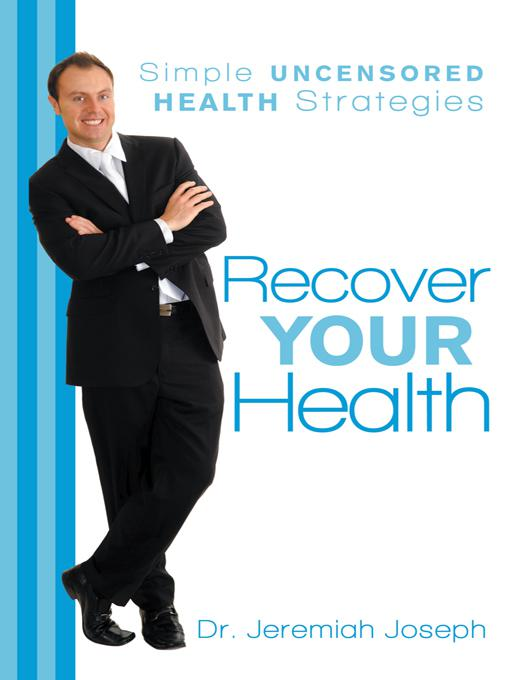 Recover Your Health By: Dr. Jeremiah Joseph