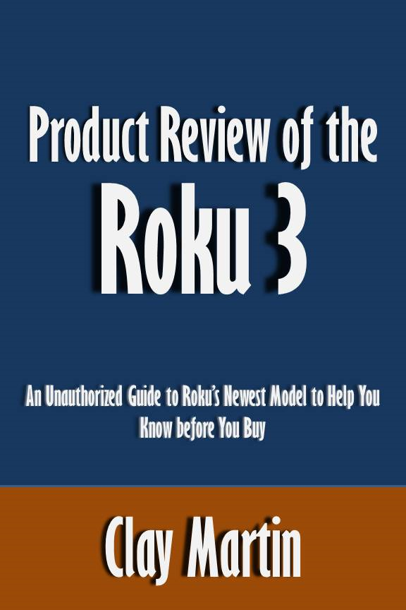 Product Review of the Roku 3: An Unauthorized Guide to Roku's Newest Model to Help You Know before You Buy [Article]