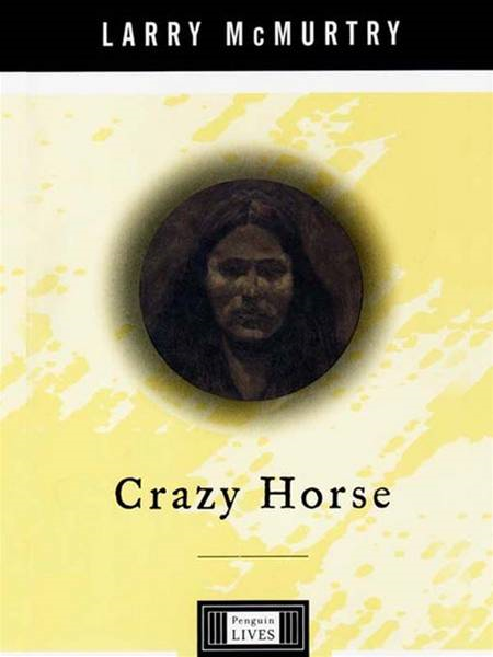 Crazy Horse: A Life By: Larry McMurtry