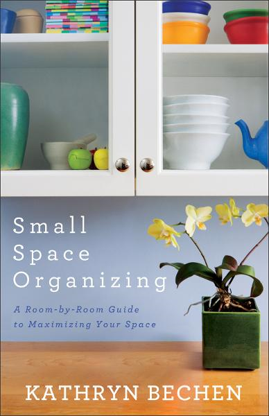 Small Space Organizing By: Kathryn Bechen