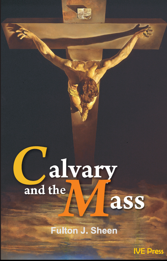 Calvary and the Mass By: Fulton J. Sheen
