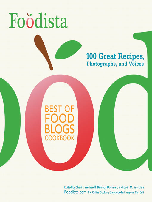 Foodista Best of Food Blogs Cookbook: 100 Great Recipes, Photographs, and Voices By: Barnaby Dorfman,Colin M. Saunders,Sheri L. Wetherell