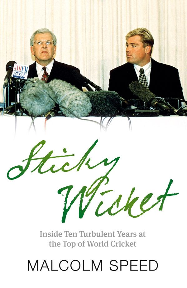 Sticky Wicket: A Decade of Change in World Cricket By: Malcolm Speed