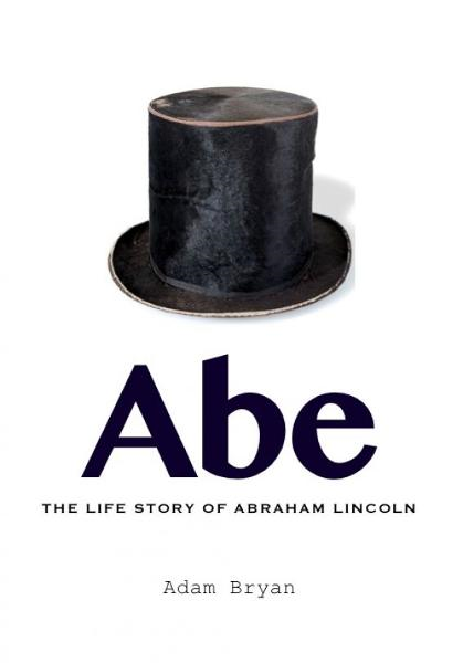Abe: The Life Story of Abraham Lincoln