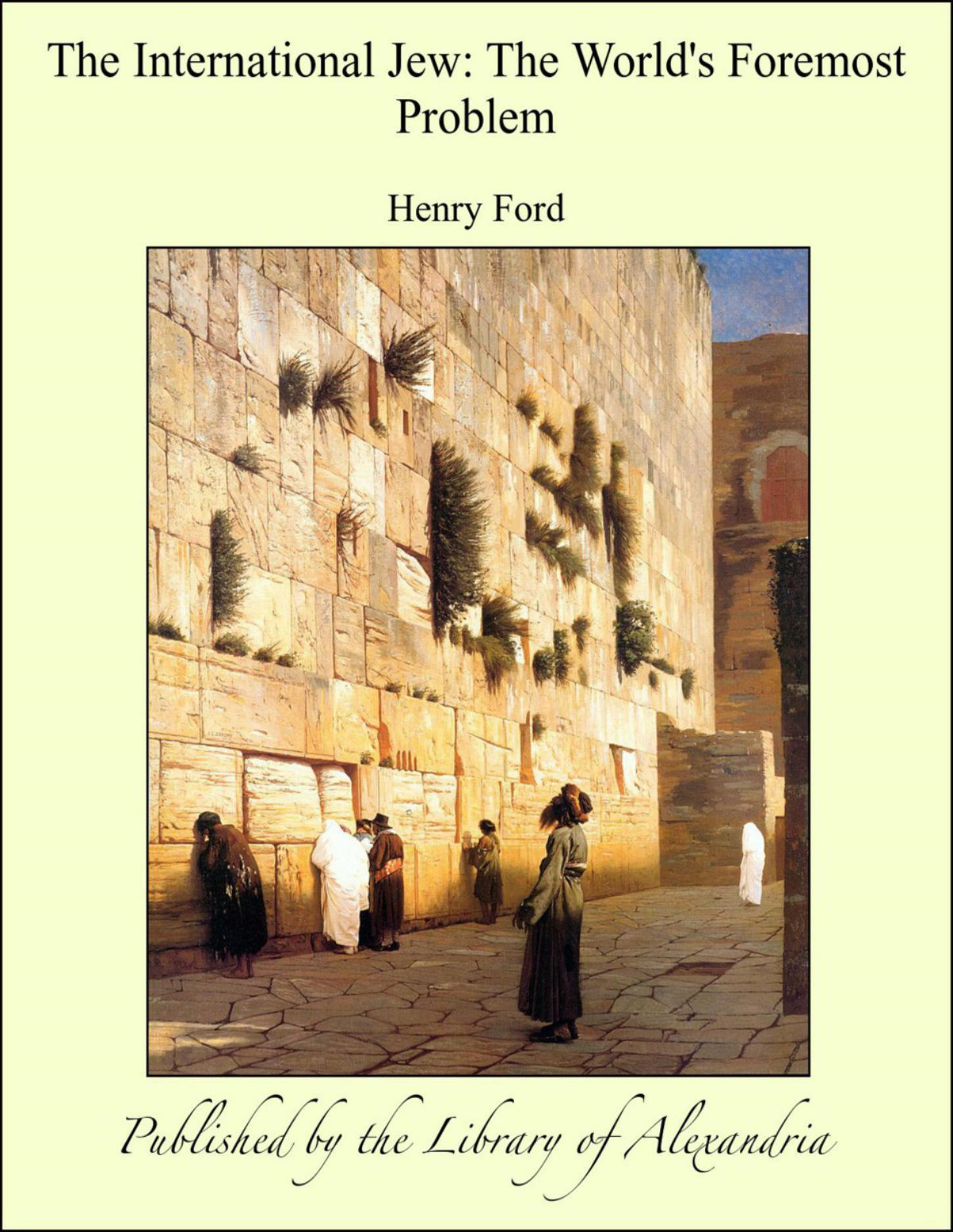 Henry Ford - The International Jew: The World's Foremost Problem