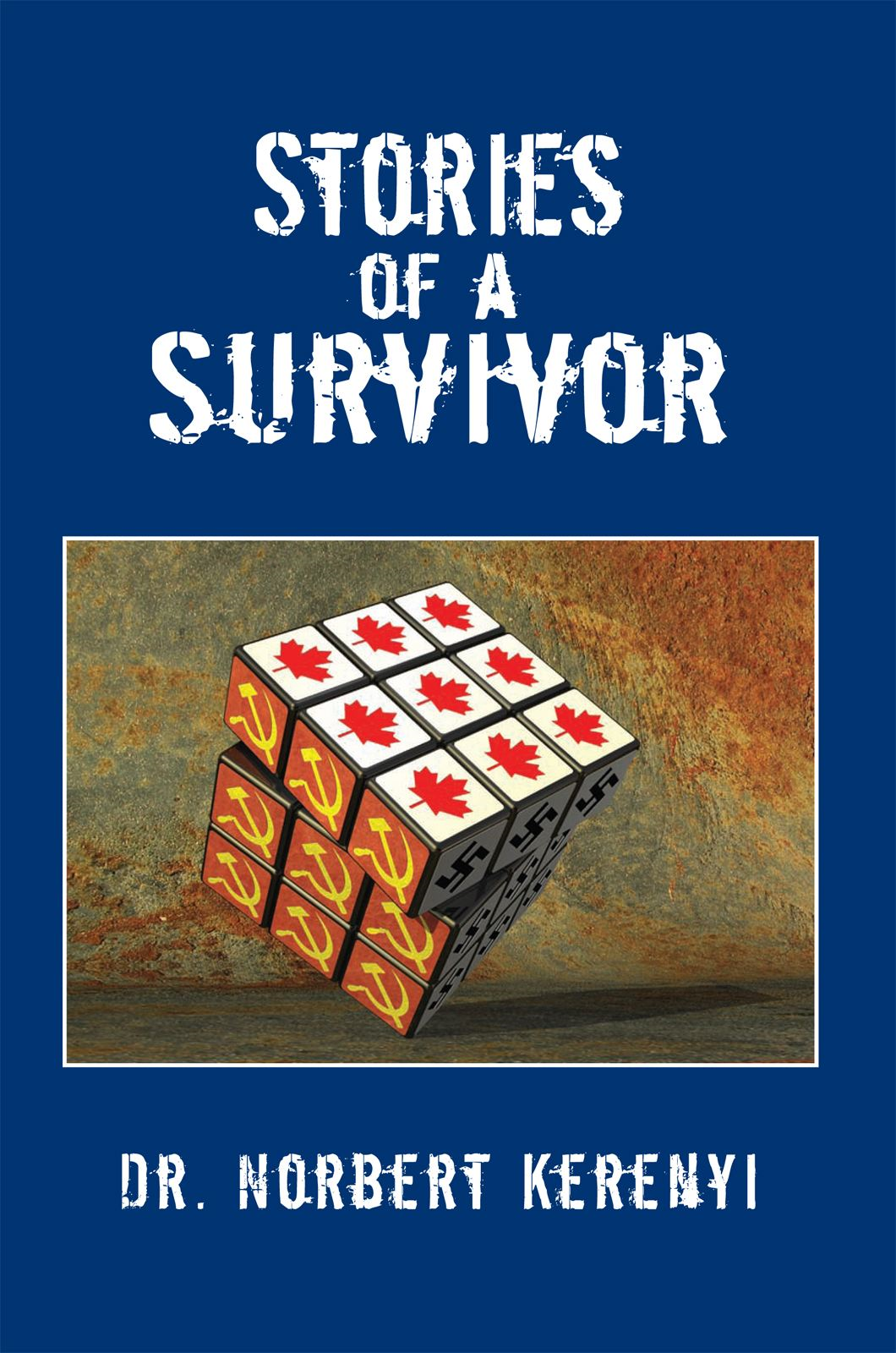 Stories of a Survivor By: Dr. Norbert Kerenyi