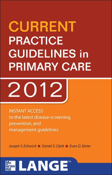 CURRENT Practice Guidelines in Primary Care 2012 By:  Daniel S. Clark, Evan D. Slater,Joseph S. Esherick