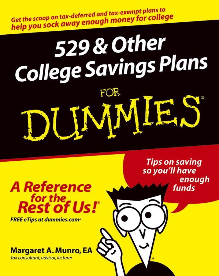 529 and Other College Savings Plans For Dummies By: Margaret A. Munro EA