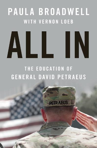 All In: The Education of General David Petraeus By: Paula Broadwell,Vernon Loeb