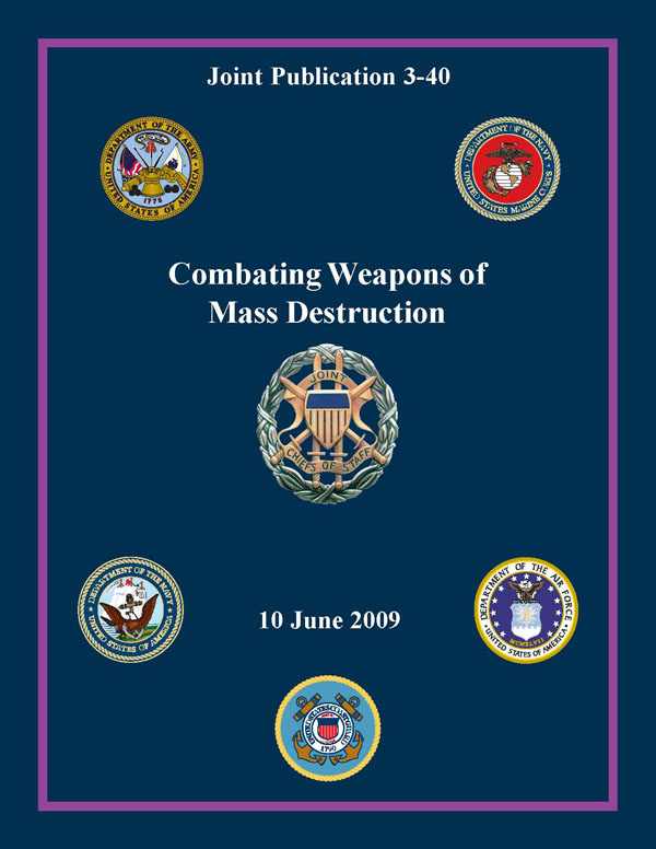 Combating Weapons of Mass Destruction: Joint Publication 3-40 By: Chairman of the Joint Chiefs of Staff