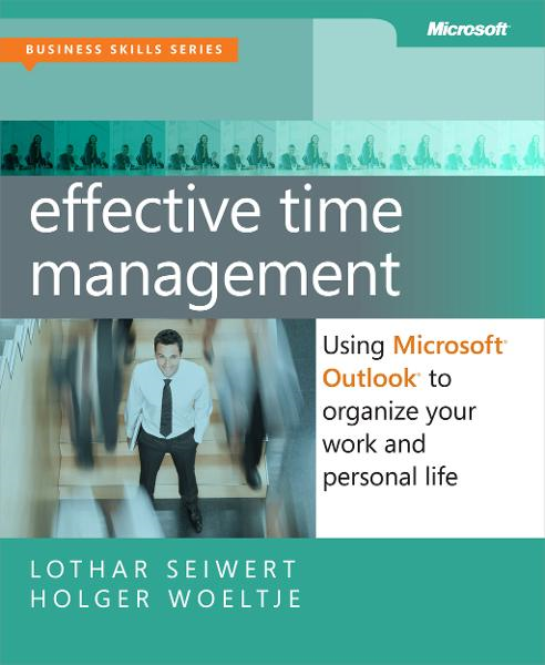 Effective Time Management: Using Microsoft® Outlook® to Organize Your Work and Personal Life