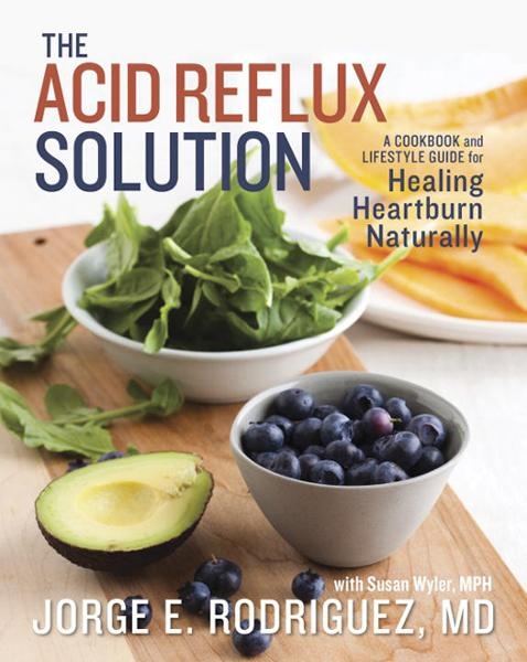 The Acid Reflux Solution By: Dr. Jorge E. Rodriguez,Susan Wyler, MPH, RD