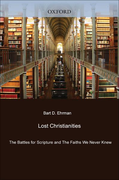 Lost Christianities:The Battles for Scripture and the Faiths We Never Knew