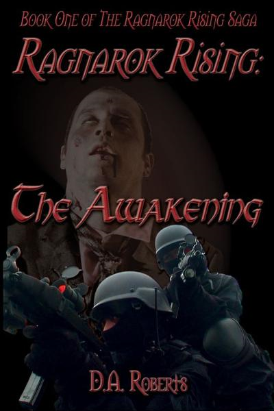 Ragnarok Rising Book One Ragnarok Rising: The Awakening By: D.A. Roberts
