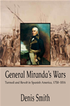 General Miranda's Wars: Turmoil And Revolt In Spanish America, 1750-1816