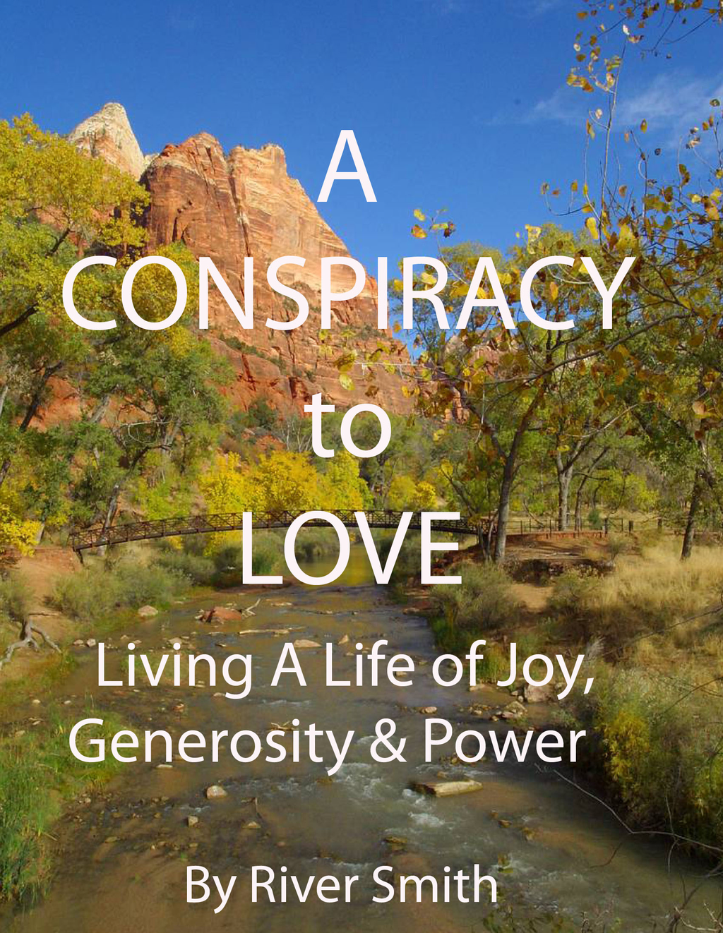 A CONSPIRACY TO LOVE: Living A Life of Joy, Generosity, and Power By: C. River Smith