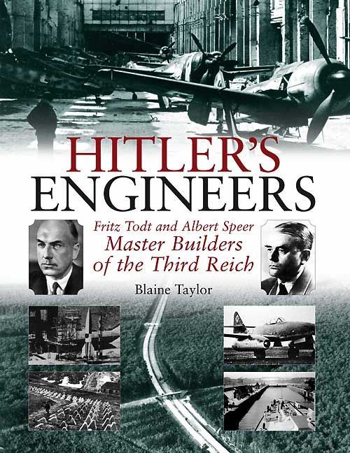 Hitler's Engineers Fritz Todt And Albert Speer-Master Builders Of The Third Reich