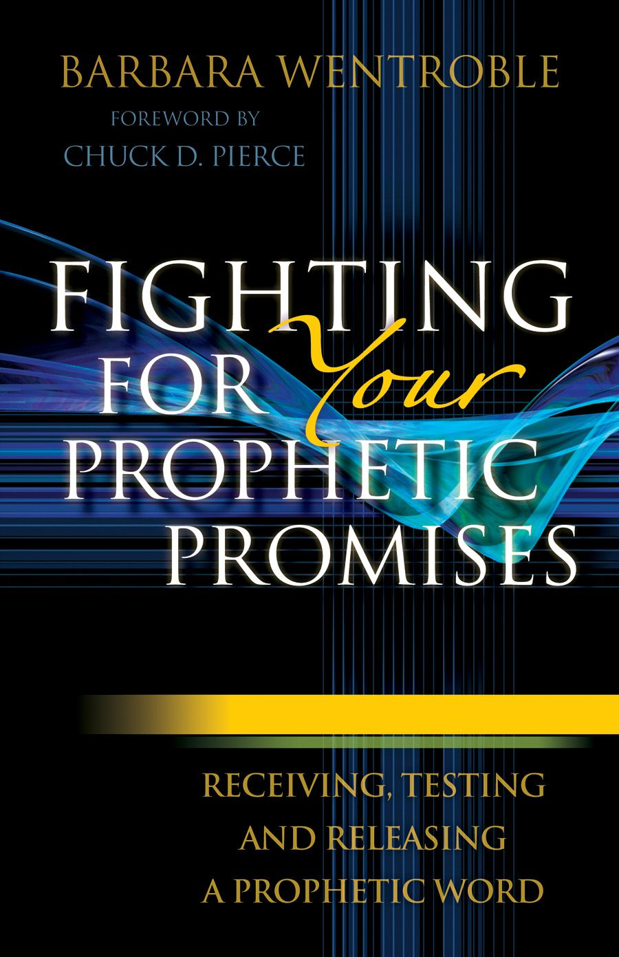 Fighting for Your Prophetic Promises By: Barbara Wentroble