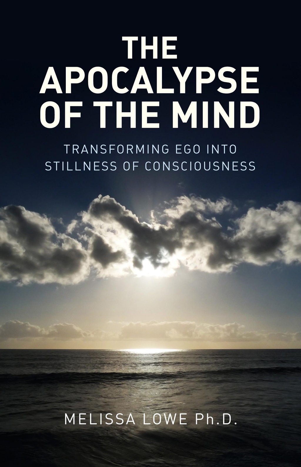 The Apocalypse of the Mind: Transforming Ego into Stillness of Consciousness
