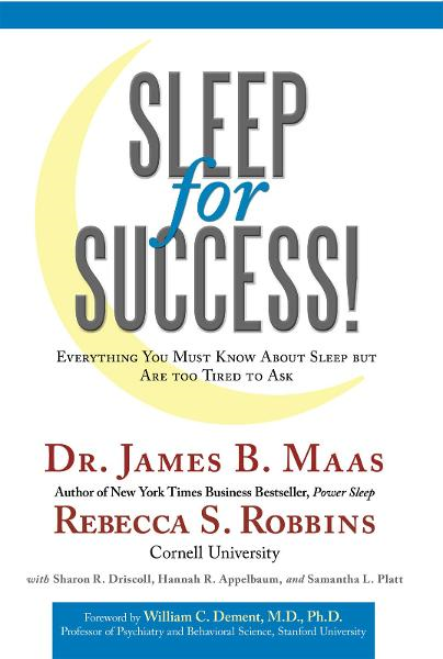 Sleep for Success! Everything You Must Know About Sleep but Are too Tired to Ask By: Dr. James B. Maas and Rebecca S. Robbins
