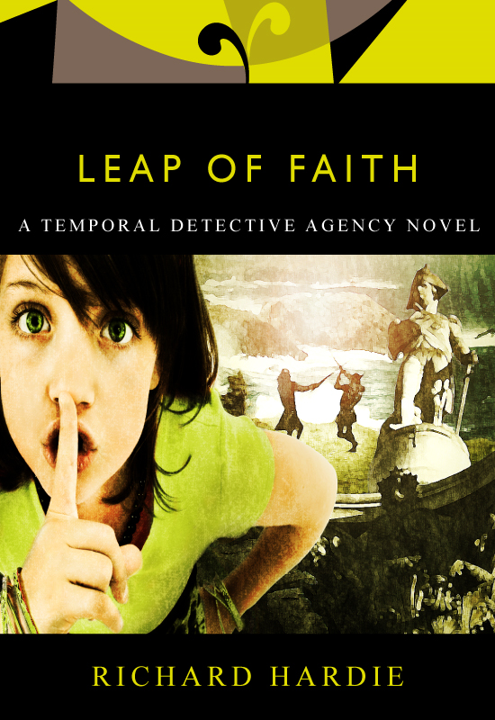 Leap of Faith: A Temporal Detective Agency Novel By: Richard Hardie