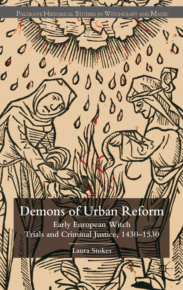 Demons of Urban Reform Early European Witch Trials and Criminal Justice,  1430-1530