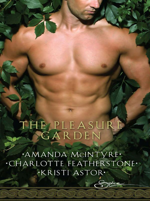 The Pleasure Garden: Sacred Vows\Perfumed Pleasures\Rites of Passions By: Amanda McIntyre,Charlotte Featherstone,Kristi Astor