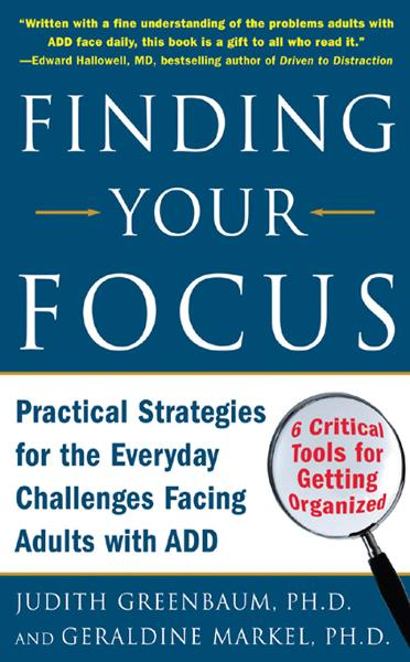 Finding Your Focus : Practical strategies for the everyday challenges facing adults with ADD: Practical strategies for the everyday challenges facing adults with ADD