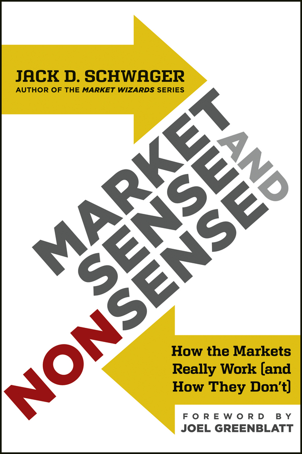 Market Sense and Nonsense By: Jack D. Schwager