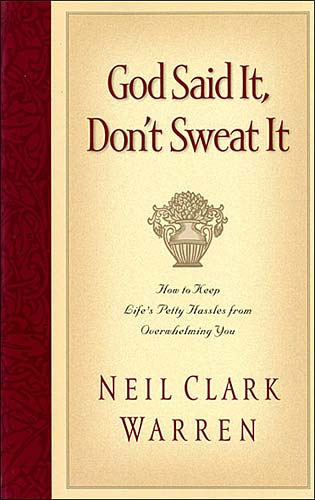 God Said It, Don't Sweat It By: Neil Clark Warren