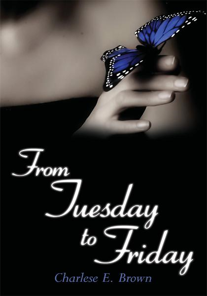 From Tuesday to Friday By: Charlese E. Brown