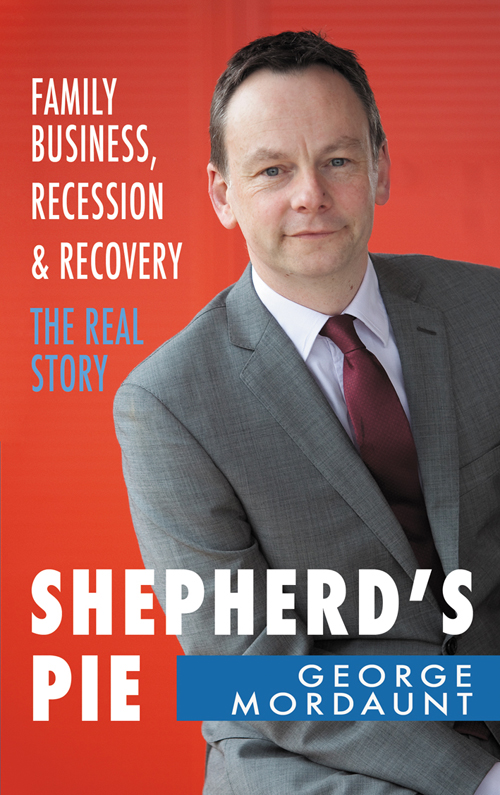 Shepherd's Pie: Family Business, Recession & Recovery. The Real Story By: George Mordaunt