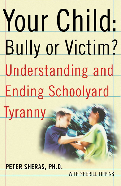 Your Child: Bully or Victim? By: Peter Sheras