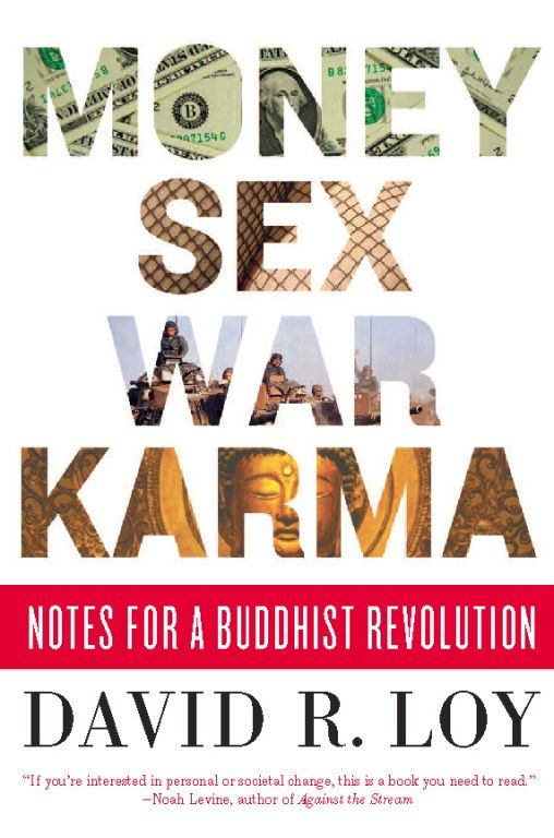 Money, Sex, War, Karma By: David R. Loy