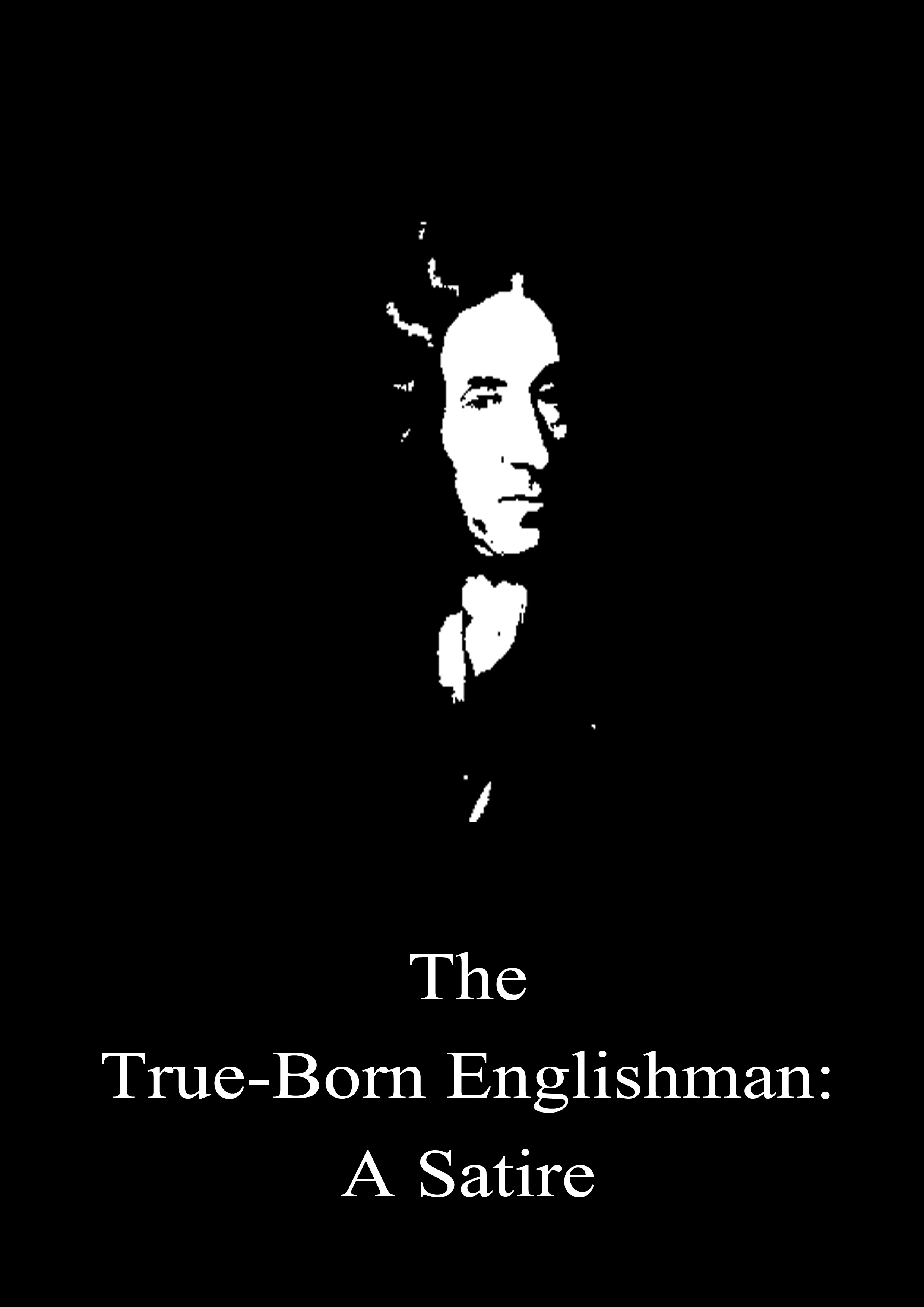 The True-Born Englishman: A Satire By: Daniel Defoe