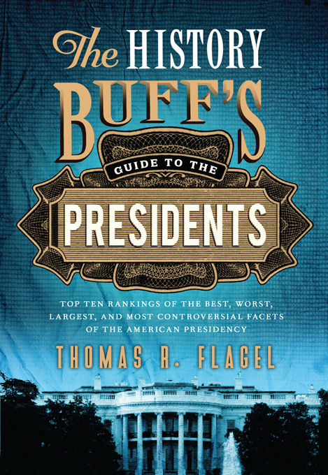 History Buff's Guide to the Presidents: Top Ten Rankings of the Best, Worst, Largest and Most Controversial Facets of the American Presidency