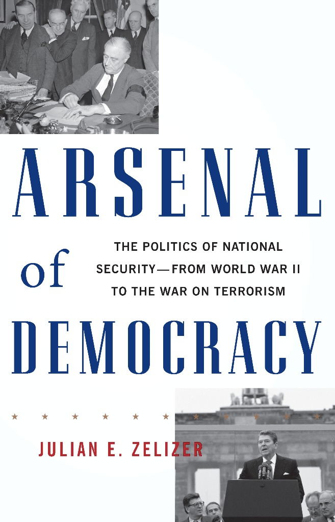 Arsenal of Democracy By: Julian E. Zelizer